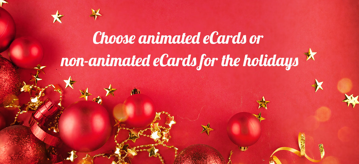 Choose animated eCards or non-animated eCards for the holidays.