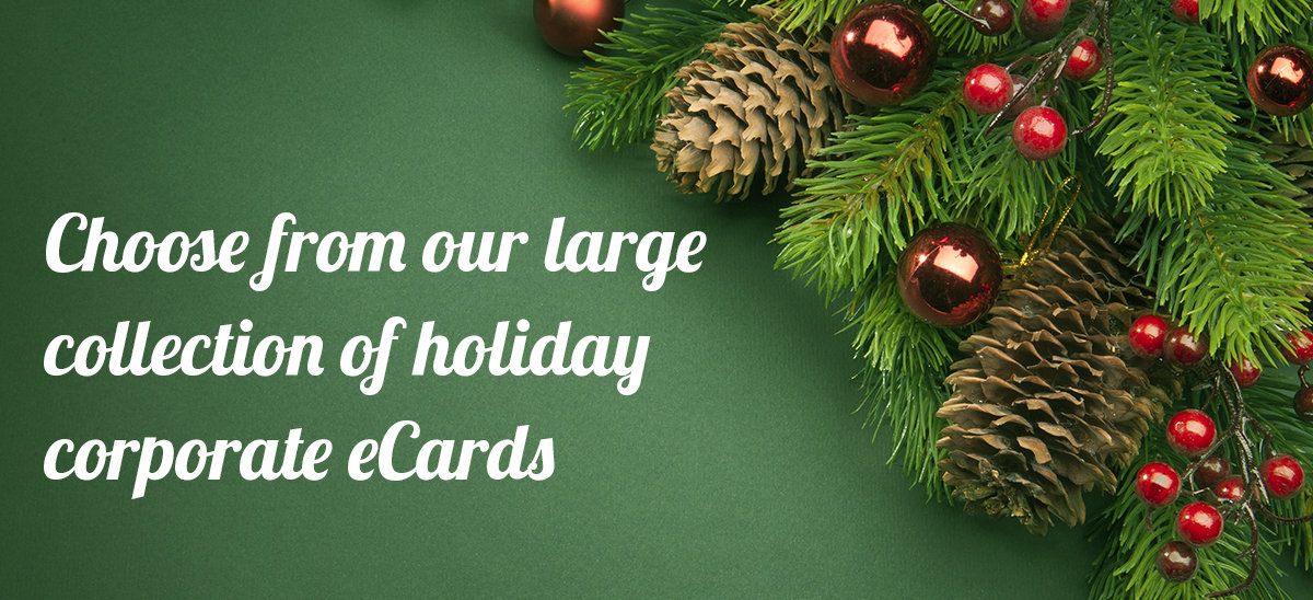 Choose from our large collection of holiday corporate eCards.