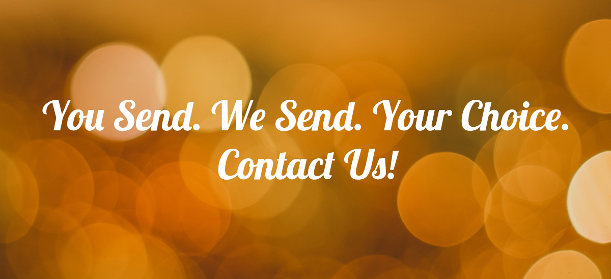 You Send. We Send. Your Choice. Contact Us!