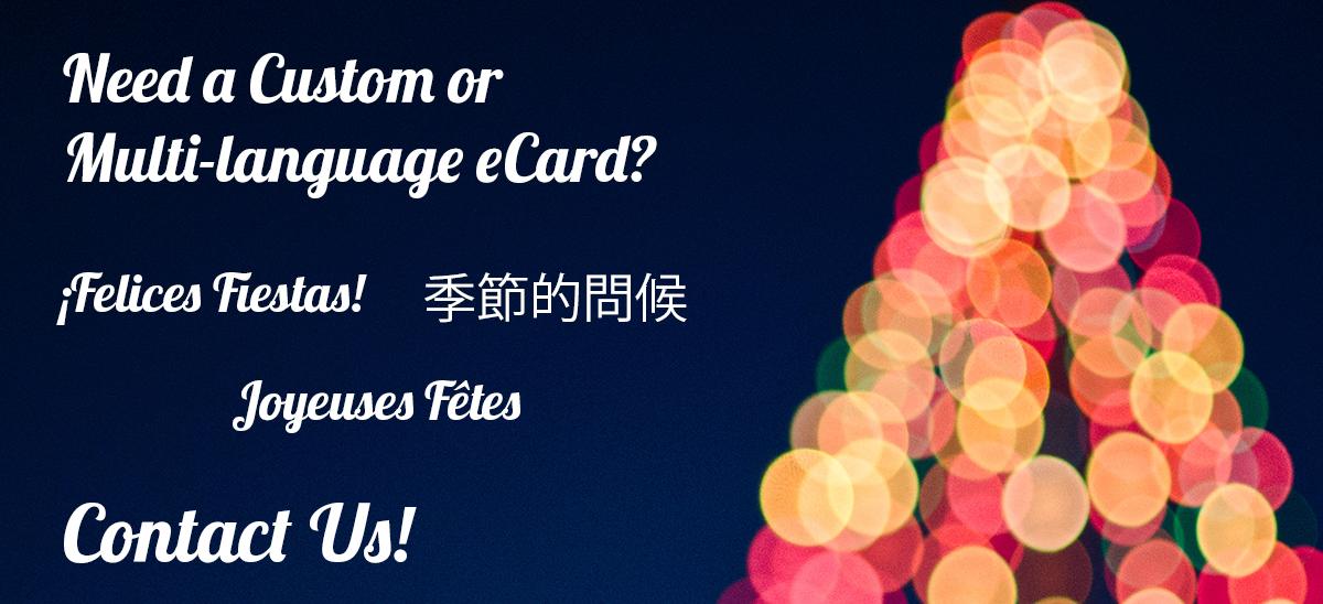 Need a Custom or Multi-lanuage eCard? Contact Us!