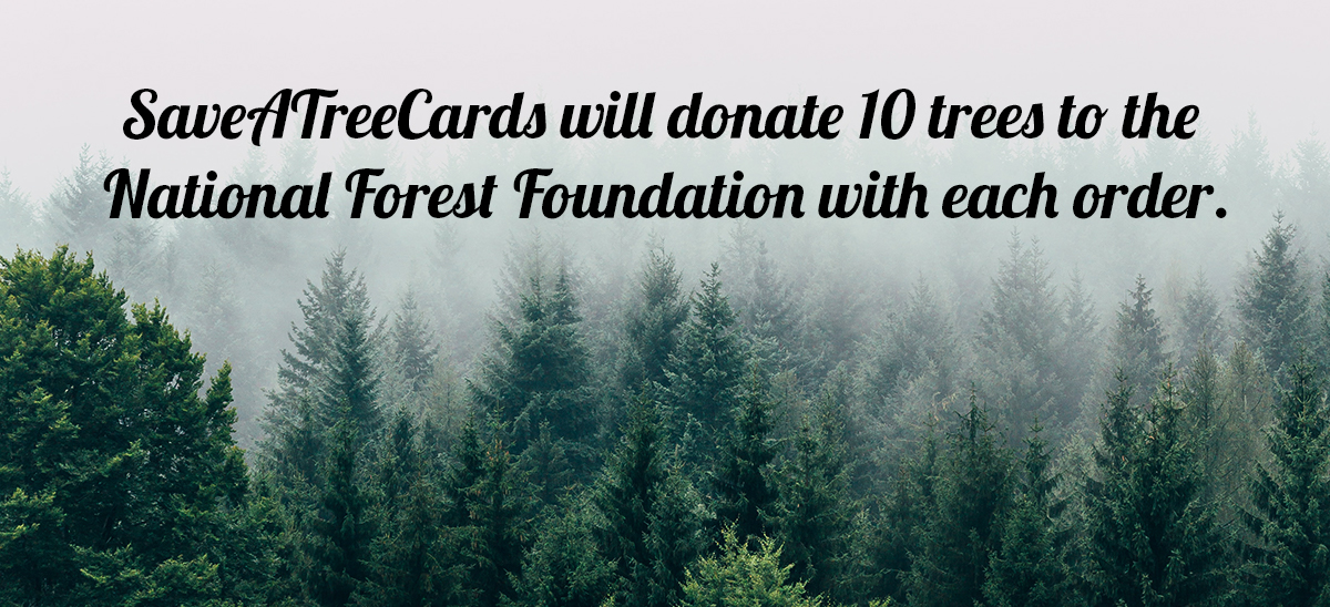 SaveATreeCards will donate 10 trees to the National Forest Foundation with each order.