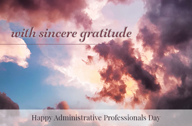 With sincere gratitude. Happy Administrative Professionals Day.