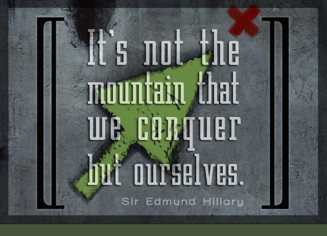 It's not the mountain that we conquer but ourselves. -- Sir Edmund Hillary
