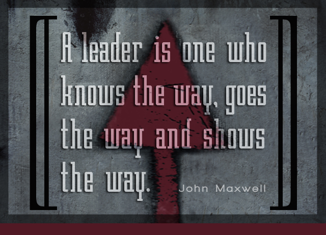 A leader is one who knows the way, goes the way 