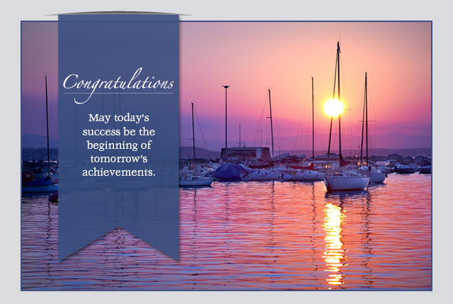 Congratulations - May today's success be the beginning of tomorrow's achievements.