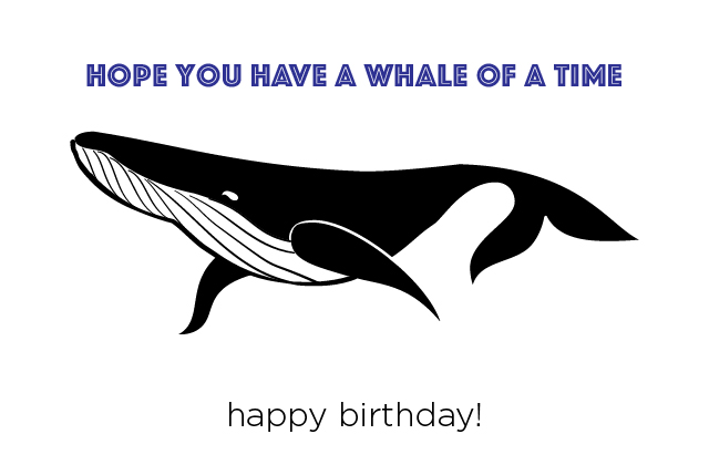 Hope you have a whale of a time. Happy Birthday!