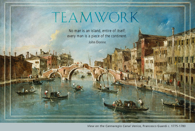 Teamwork - No man is an island, entire of itself; every man is a piece of the continent. -- John Donne
