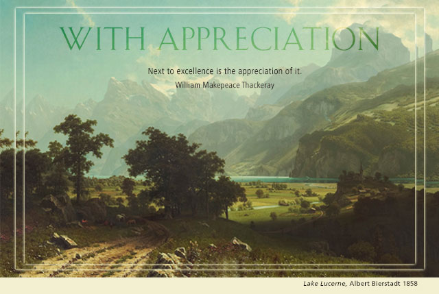 With Appreciation - Next to excellence is the appreciation of it. -- William Makepeace Thackeray