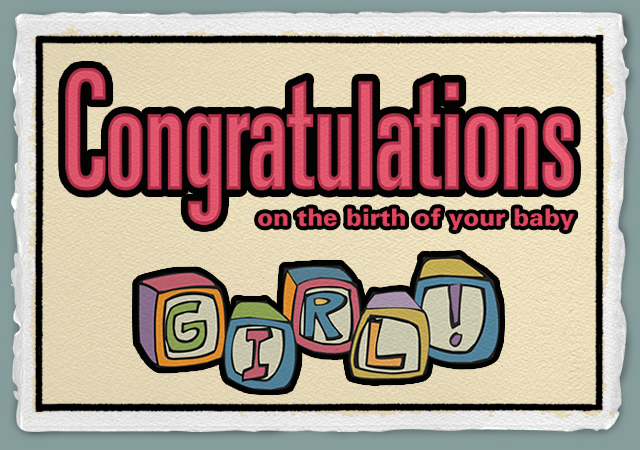 Congratulations on the birth of your baby girl!