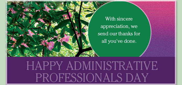 Happy Administrative Professionals Day - With sincere appreciation, we send our thanks for all you've done.