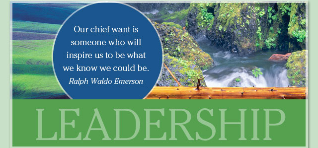 Leadership - Our chief want is someone who will inspire us to be what we know we could be. -- Ralph Waldo Emerson