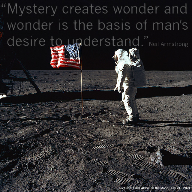 Mystery creates wonder and wonder is the basis of man's desire to understand. -- Neil Armstrong