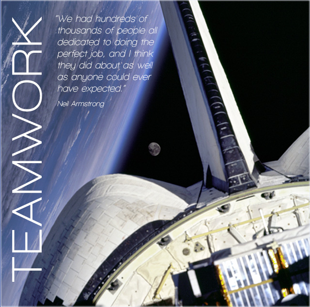 Teamwork - We had hundreds of thousands of people all dedicated to doing the perfect job, and I think they did about as well as anyone could ever have expected. -- Neil Armstrong