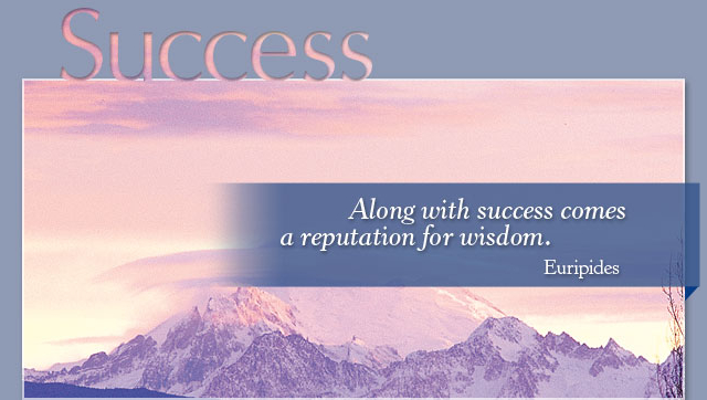 Success - Along with success comes a reputation for wisdom. -- Euripides