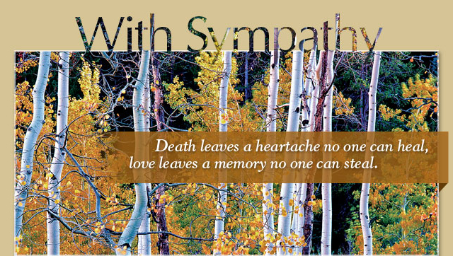 With Sympathy - Death leaves a heartache no one can heal, love leaves a memory no one can steal.
