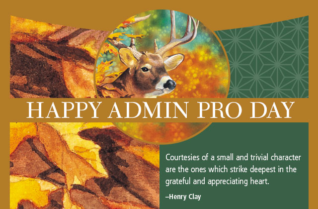 Happy Admin Pro Day - Courtesies of  small and trivial character are the ones which strike deepest in the grateful and appreciating heart. -- Henry Clay