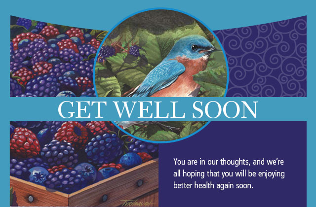 Get Well Soon - You are in our thoughts, and we're all hoping that you will be enjoying better health again soon.