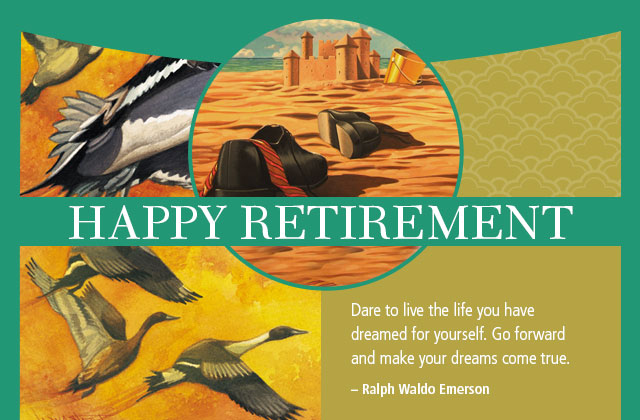 Happy Retirement - Dare to live the life you have dreamed for yourself. Go forward and make your dreams come true. -- Ralph Waldo Emerson