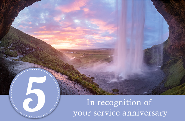 5 years. In recognition of your service anniversary.
