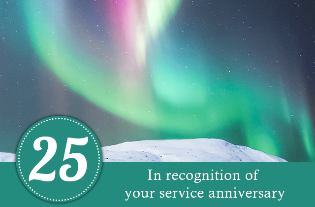 25 years. In recognition of your service anniversary.