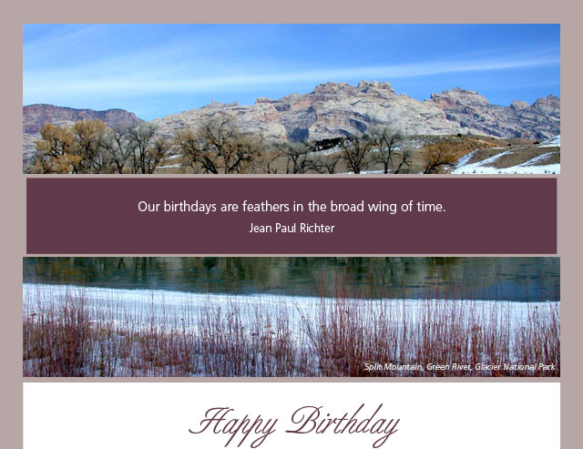 Happy Birthday - Our birthdays are feathers in the broad wing of time. -- Jean Paul Richter