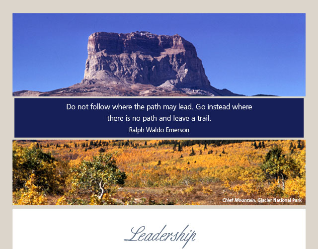Leadership - Do not follow where the path may lead. Go instead where there is no path and leave a trail. -- Ralph Waldo Emerson