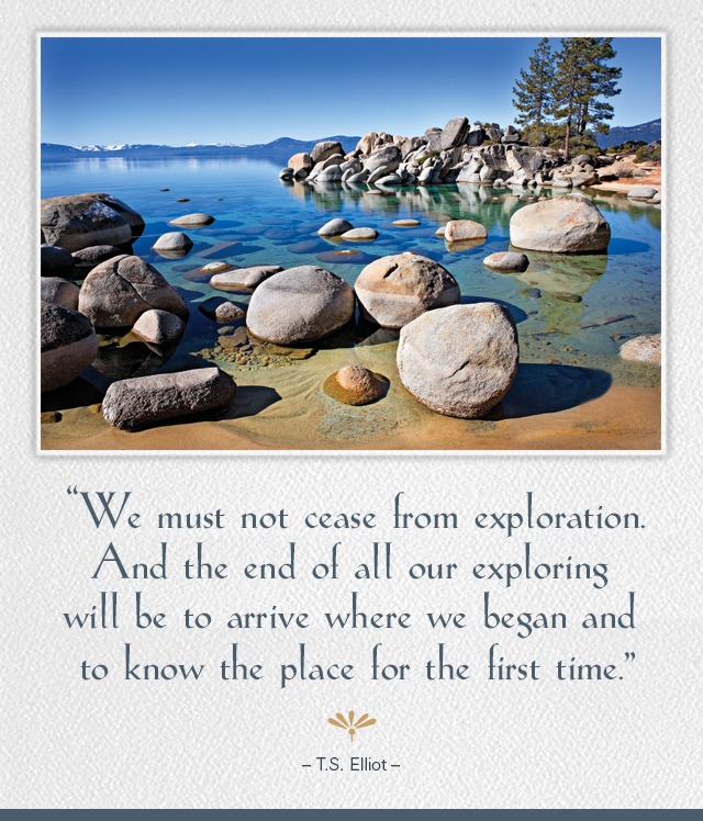 We must not cease from exploration. And the end of all our exploring 