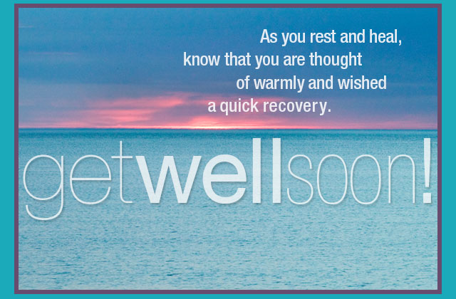 As you rest and heal, know that you are thought of warmly and wished a quick recovery. Get well soon!