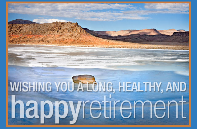Wishing you a long, healthy, and happy retirement