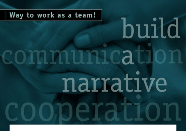 Build a narrative, communication, cooperation, synergy, efficiency... Way to work as a team!